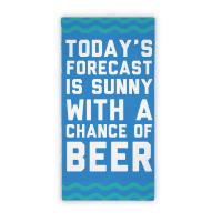 Today's Forecast Is Sunny With A Chance Of Beer Beach Towel Towel