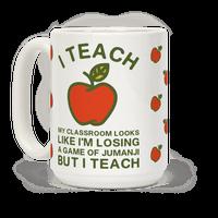 I Teach My Classroom Looks Like I'm Losing a Game Of Jumanji Mug