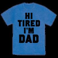 Hi Tired I'm Dad