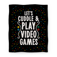 Let's Cuddle and Play Video Games Blanket