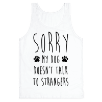Sorry My Dog Doesn't Talk To Stranger