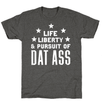 Life, Liberty, and The Pursuit of Dat Ass