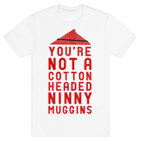 You're not A Cotton Headed Ninny Muggins