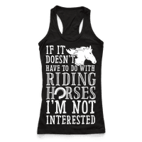 If It Doesn't Have To Do With Riding Horses I'm Not Interested
