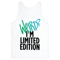 Weird? I'm Limited Edition