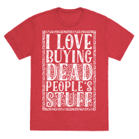 I Love Buying Dead People's Stuff Tee