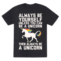 Always Be Yourself, Unless You Can Be A Unicorn