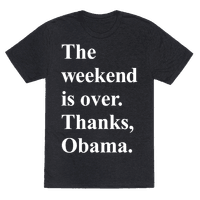 The Weekend Is Over Thanks Obama