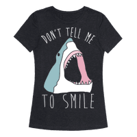 Don't Tell Me To Smile Shark Tee