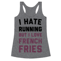 I Hate Running But I Love French Fries Racerback