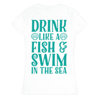Drink Like A Fish & Swim In The Sea