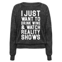 I Just Wanna Drink Wine and Watch Reality Shows