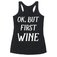 Ok But First Wine Racerback