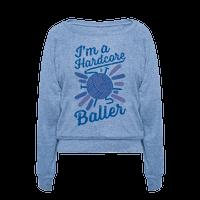I'm a Hardcore Baller Pullover