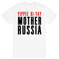 Yippee Kiy-Yay Mother Russia