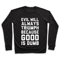 Evil Will Always Triumph Because Good Is Dumb