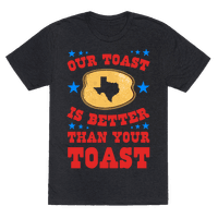 Texas Toast is Better Than your Toast Tee