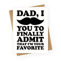 Dad I Mustache You To Finally Admit That I'm Your Favorite Greetingcard