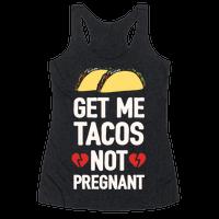 Get Me Tacos Not Pregnant