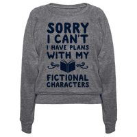 Sorry I Cant I Have Plans with my Fictional Characters Pullover