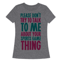 Please Don't Try to Talk to Me About Your Sports Game Thing