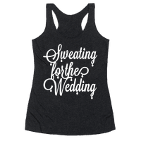 Sweating for the Wedding Racerback