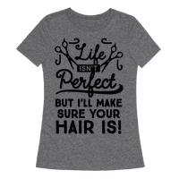 Life Isn't Perfect, But I'll Make Sure Your Hair Is