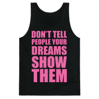 Don't Tell People Your Dreams Show Them