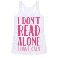 I Don't Read Alone I Have Cats Racerback