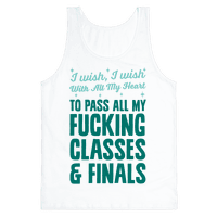 I Wish, I Wish With All My Heart To Pass All My Fucking Classes Tank