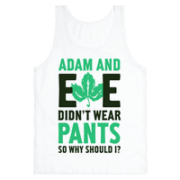 Adam and Eve Didn't Wear Pants So Why Should I? Tank