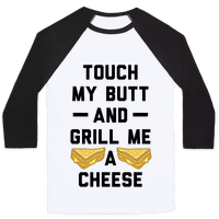 Touch My Butt And Grill Me A Cheese