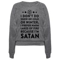 I Don't Do Snow of Cold or Winter. I Prefer Warm Lakes of Fire Because I am Satan.