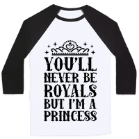 You'll Never Be Royals But I'm A Princess