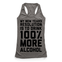 My New Years Resolution Is To Drink 100 Percent More Alcohol