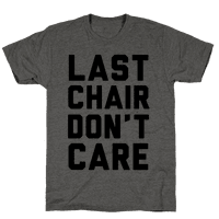 Last Chair Don't Care