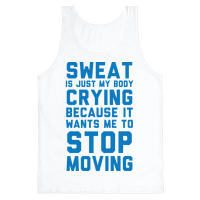 Sweat Is Just My Body Crying