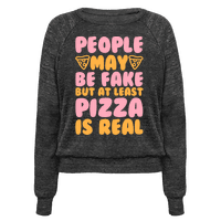 People May Be Fake But At Least Pizza Is Real Pullover