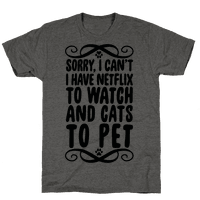 Sorry, I Can't, I have Netflix To Watch & Cats To Pet Tee