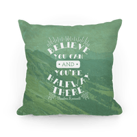 Believe You Can And You're Halfway There - Theodore Roosevelt Pillow