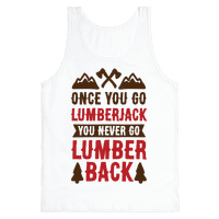 Once You Go Lumberjack You Never Go Lumberback
