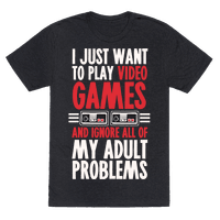 I Just Want To Play Video Games And Ignore All Of My Adult Problems