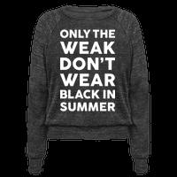 Only The Weak Don't Wear Black In Summer