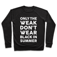 Only The Weak Don't Wear Black In Summer