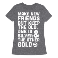 Make New Friends, But Keep The Old