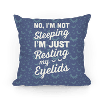 No, I'm Not Sleeping I'm Just Resting My Eyelids