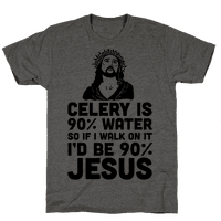 Celery is 90% Water So If I Walk on It I'd be 90% Jesus