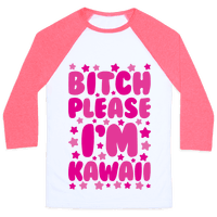 Bitch Please I'm Kawaii