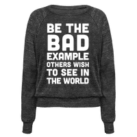 Be The Bad Example Others Need