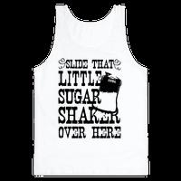 Slide That Sugar Shaker Over Here